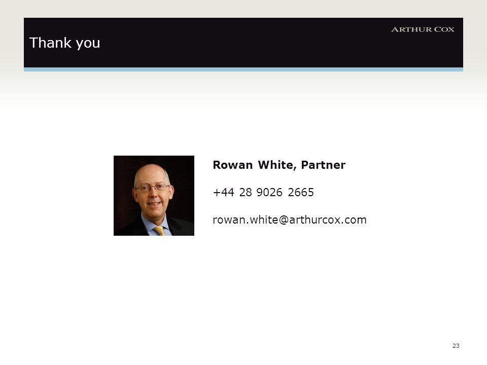 23 Thank you Rowan White, Partner +44 28 9026 2665 rowan.white@arthurcox.com