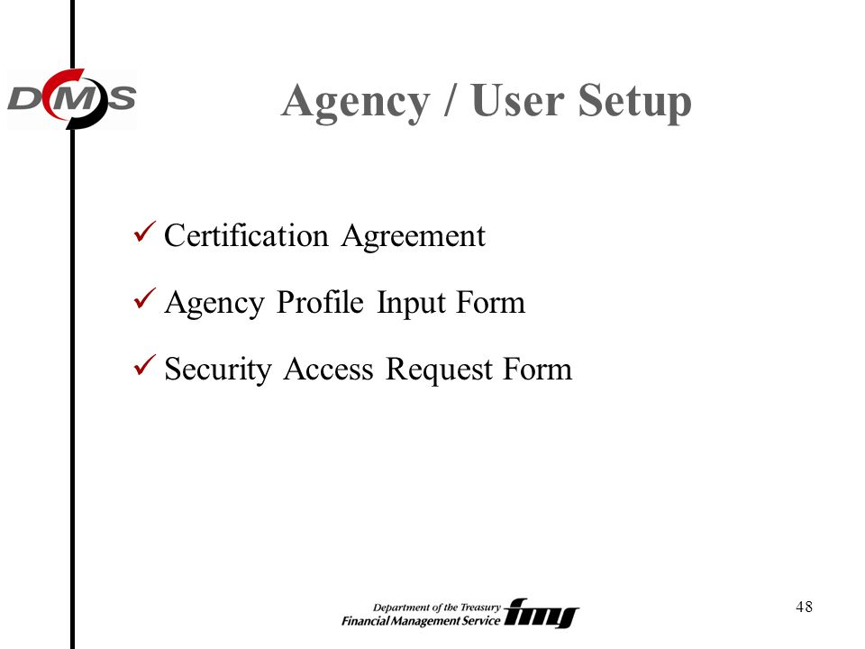 48 Certification Agreement Agency Profile Input Form Security Access Request Form Agency / User Setup