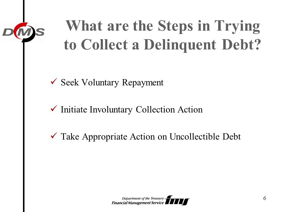 27 Debts Eligible for TOP Delinquent debts that are legally enforceable Legally enforceable means there has been a final determination the debt is due and there are no bars to collection Agency has provided due process