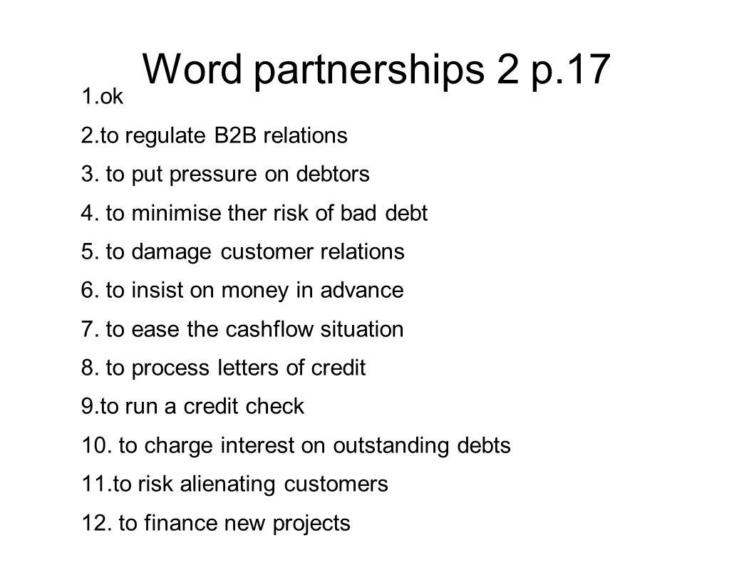 Word partnerships 2 p.17 1.ok 2.to regulate B2B relations 3.
