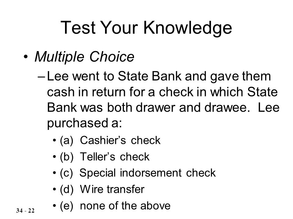 Test Your Knowledge Multiple Choice –Lee went to State Bank and gave them cash in return for a check in which State Bank was both drawer and drawee.