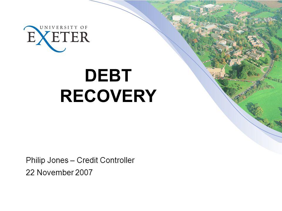 DEBT RECOVERY Philip Jones – Credit Controller 22 November 2007