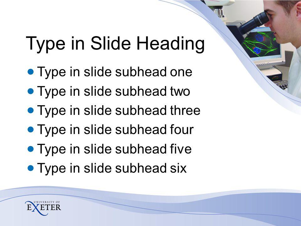 Type in Slide Heading Type in slide subhead one Type in slide subhead two Type in slide subhead three Type in slide subhead four Type in slide subhead five Type in slide subhead six