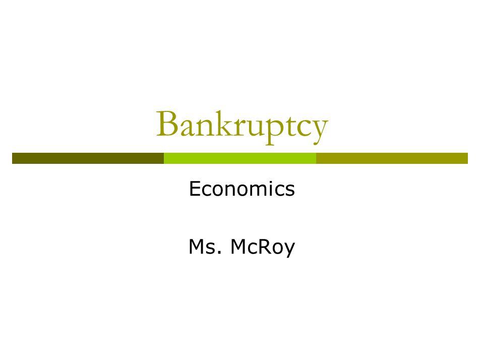 Bankruptcy Economics Ms. McRoy