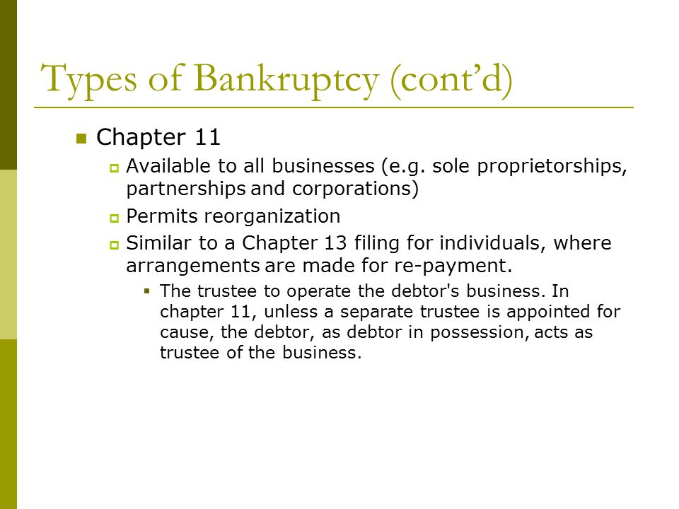 Types of Bankruptcy (cont'd) Chapter 11  Available to all businesses (e.g.