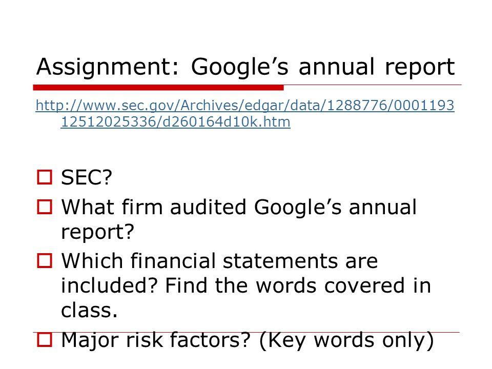 Assignment: Google's annual report http://www.sec.gov/Archives/edgar/data/1288776/0001193 12512025336/d260164d10k.htm  SEC.