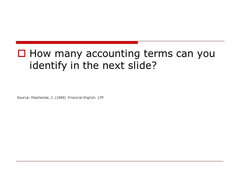  How many accounting terms can you identify in the next slide.
