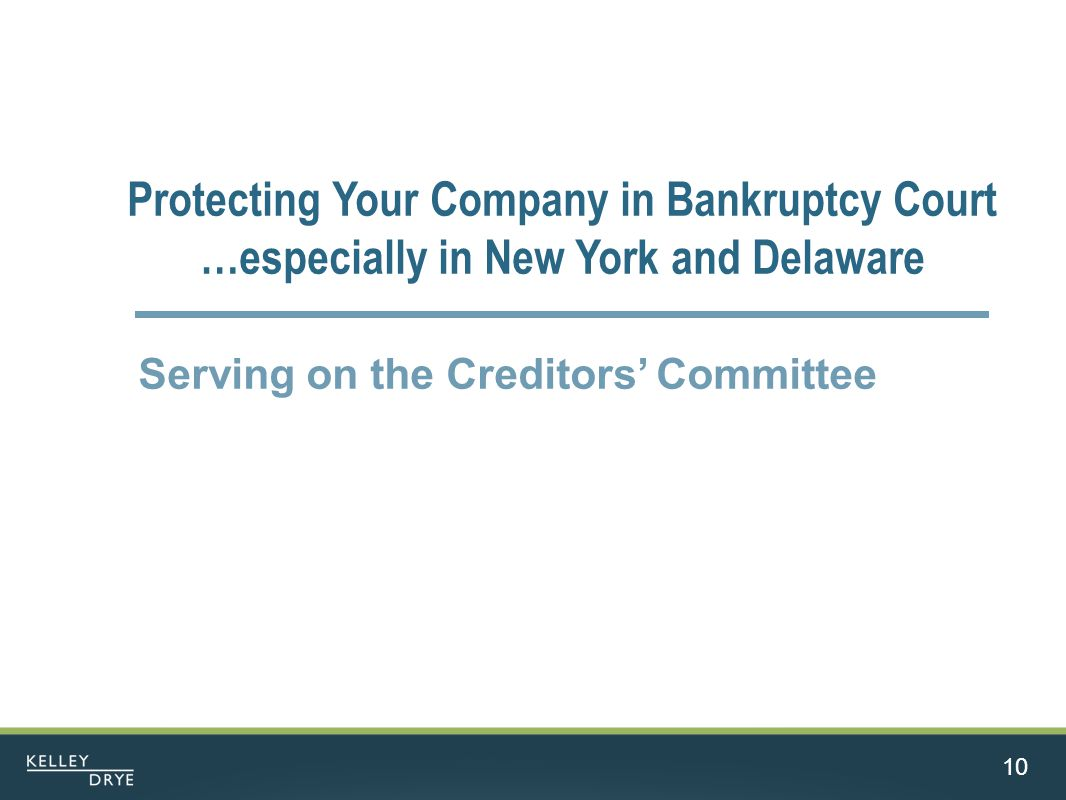 10 Protecting Your Company in Bankruptcy Court …especially in New York and Delaware Serving on the Creditors' Committee