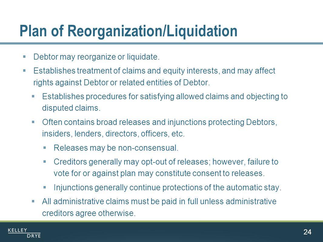 Plan of Reorganization/Liquidation  Debtor may reorganize or liquidate.