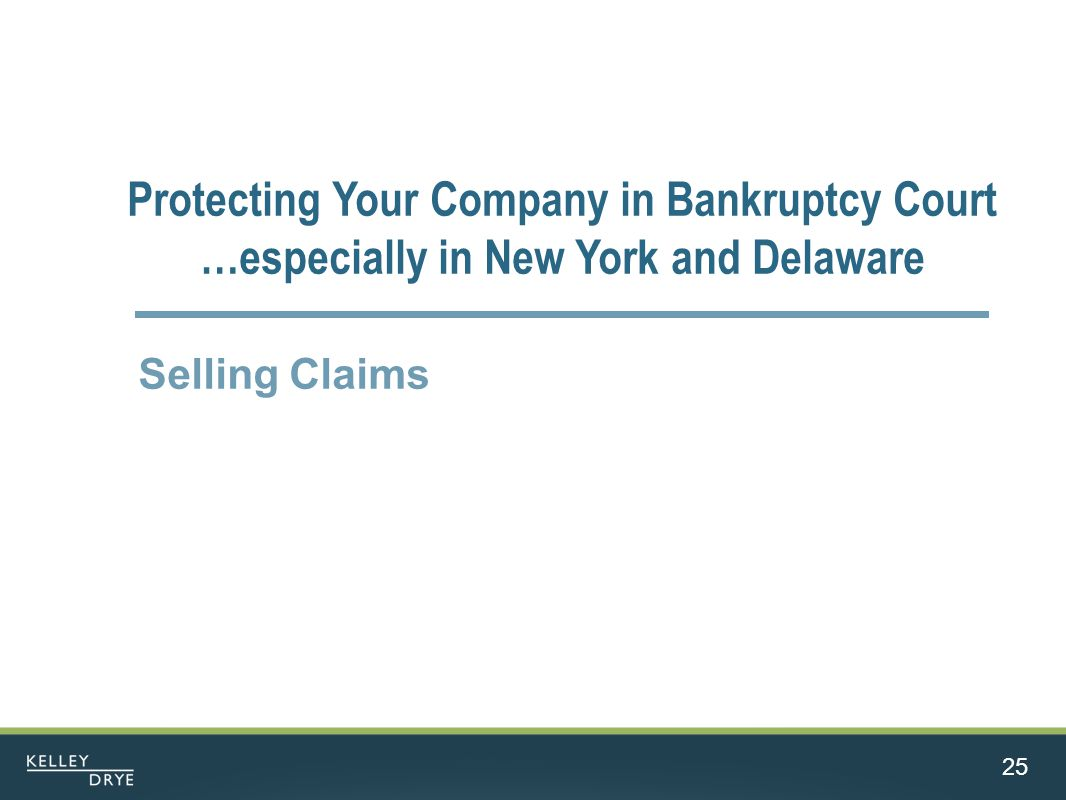 25 Protecting Your Company in Bankruptcy Court …especially in New York and Delaware Selling Claims