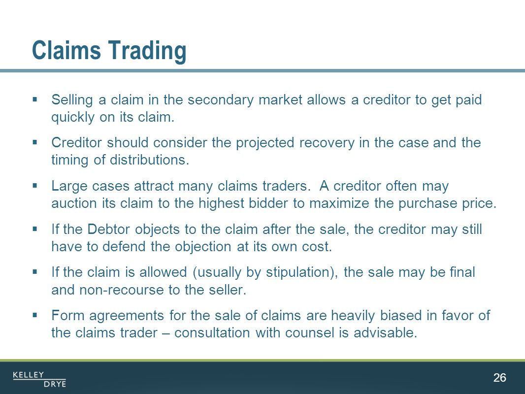 Claims Trading  Selling a claim in the secondary market allows a creditor to get paid quickly on its claim.