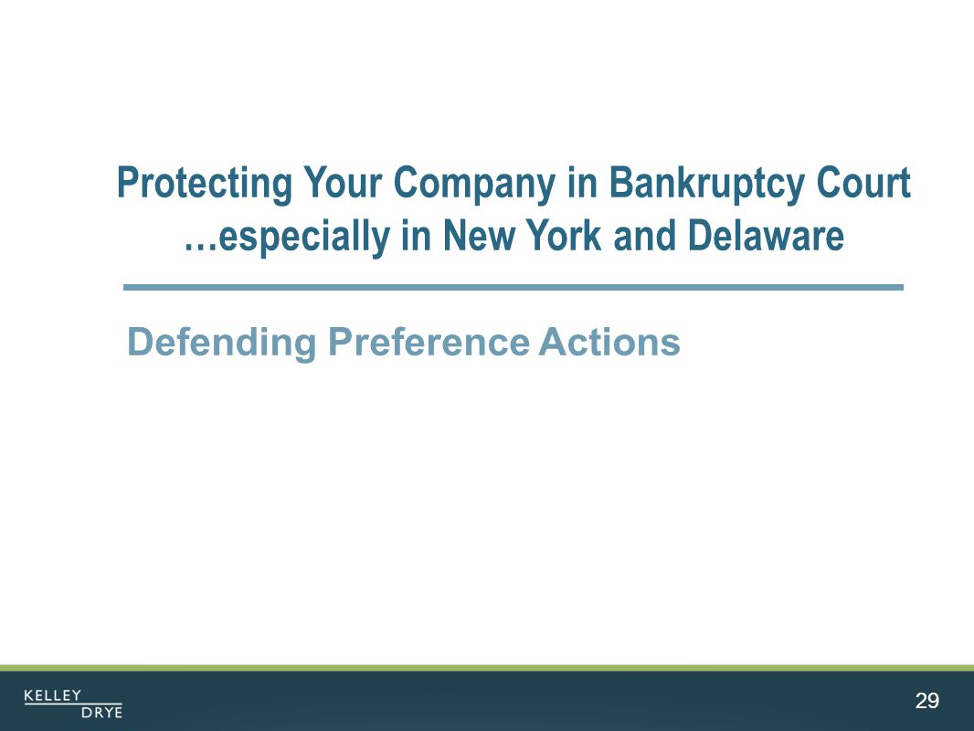 29 Protecting Your Company in Bankruptcy Court …especially in New York and Delaware Defending Preference Actions