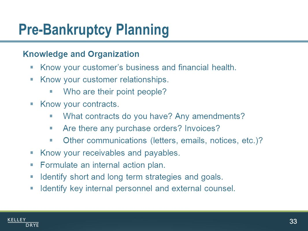 Pre-Bankruptcy Planning Knowledge and Organization  Know your customer's business and financial health.