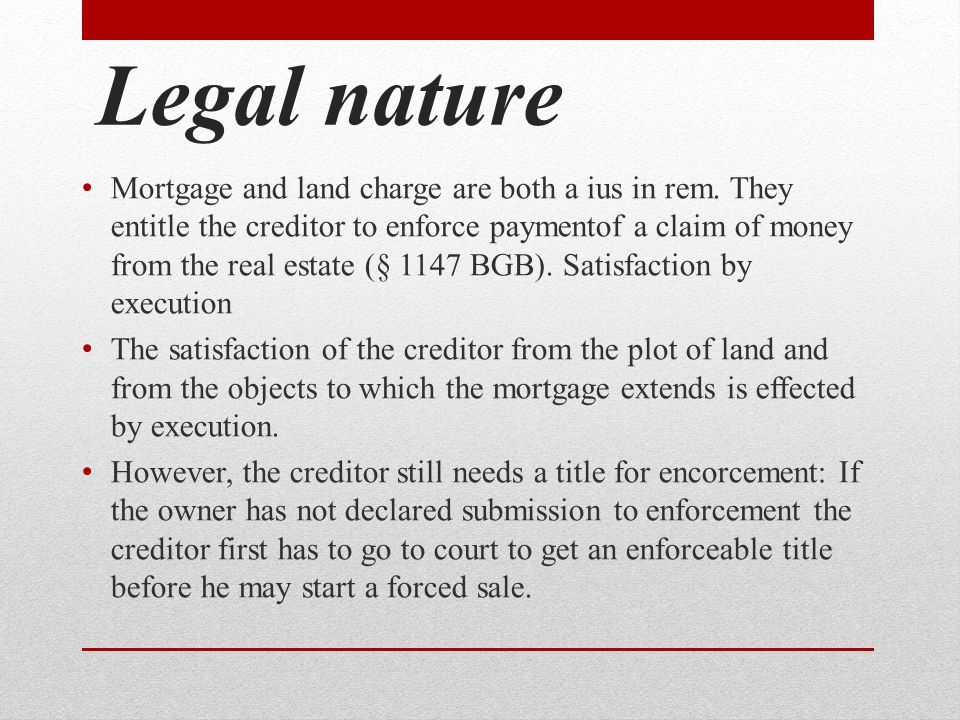 Legal nature Mortgage and land charge are both a ius in rem.