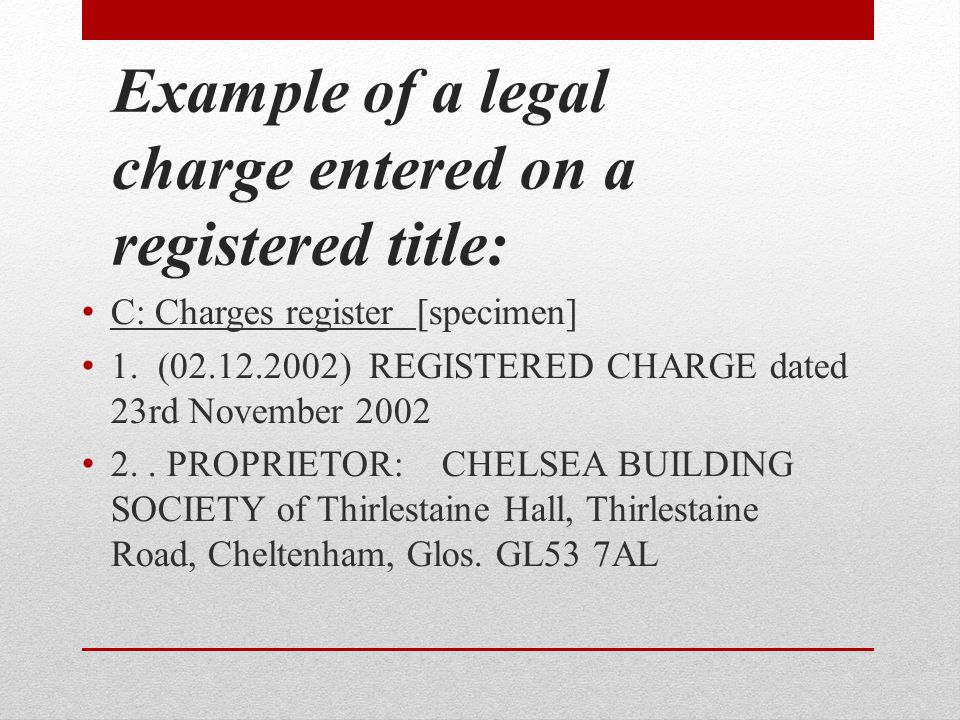 Example of a legal charge entered on a registered title: C: Charges register [specimen] 1.