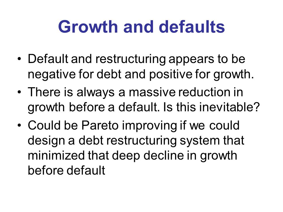 Growth and defaults Default and restructuring appears to be negative for debt and positive for growth.