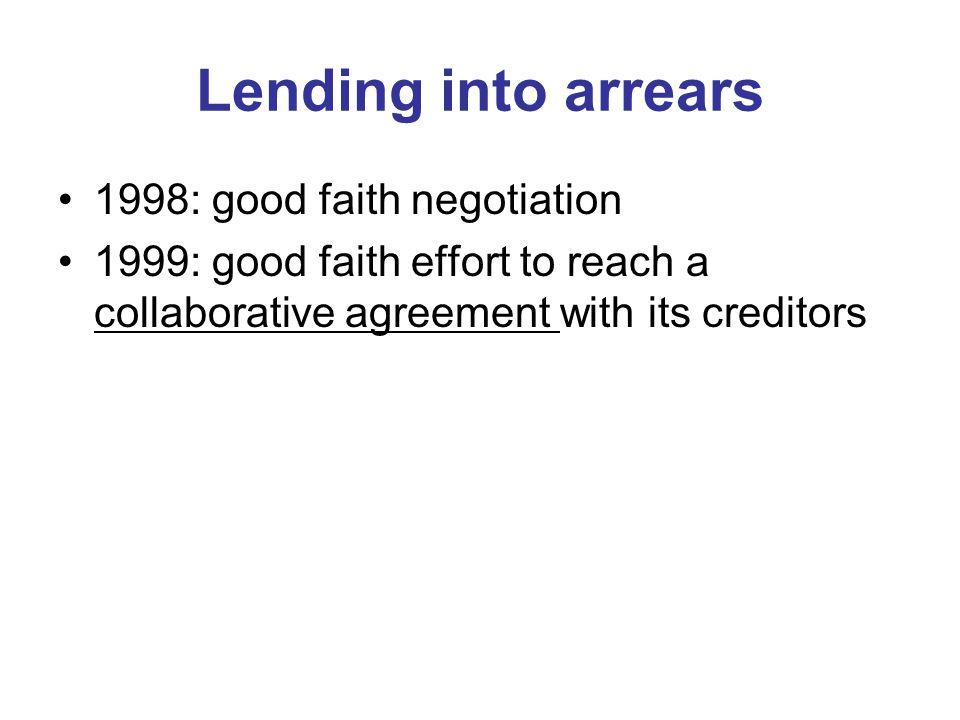 Lending into arrears 1998: good faith negotiation 1999: good faith effort to reach a collaborative agreement with its creditors