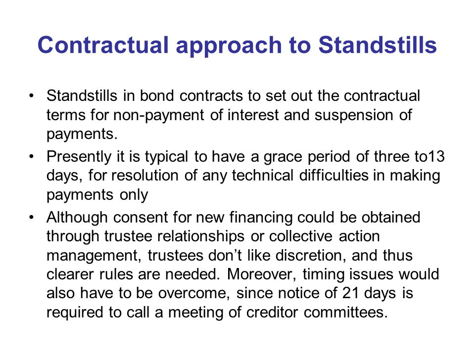 Contractual approach to Standstills Standstills in bond contracts to set out the contractual terms for non-payment of interest and suspension of payments.