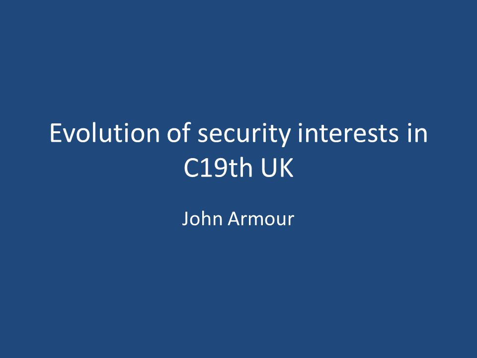 Evolution of security interests in C19th UK John Armour