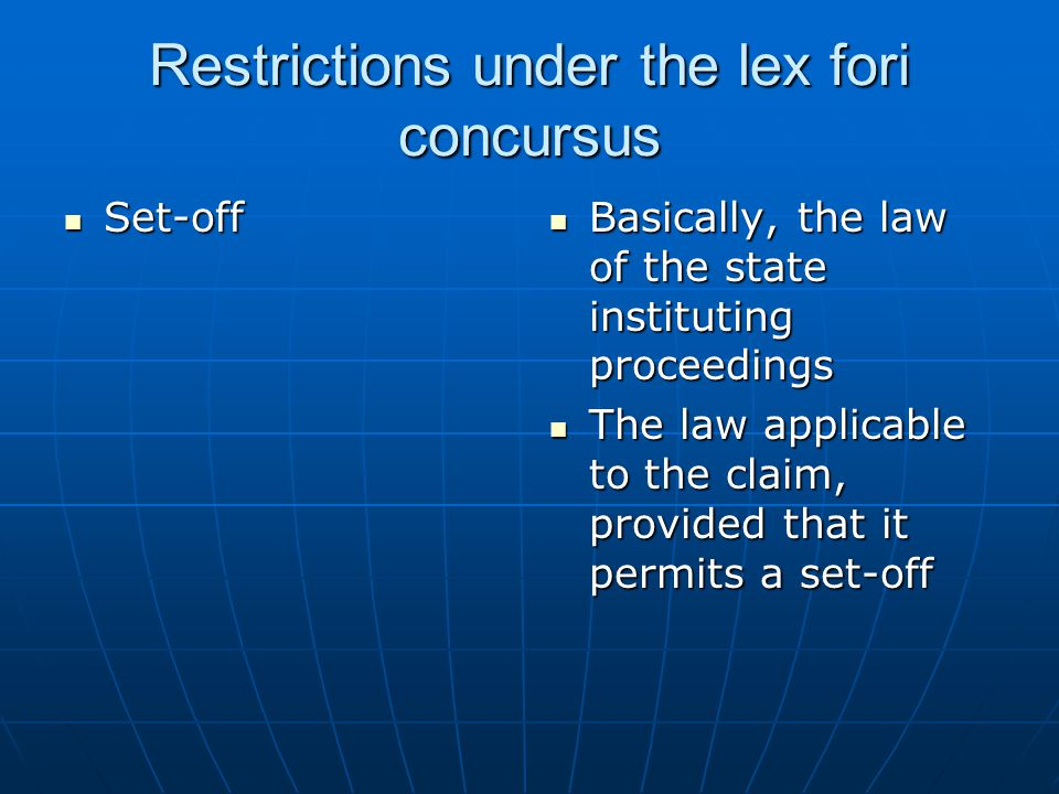 Restrictions under the lex fori concursus Set-off Set-off Basically, the law of the state instituting proceedings Basically, the law of the state inst