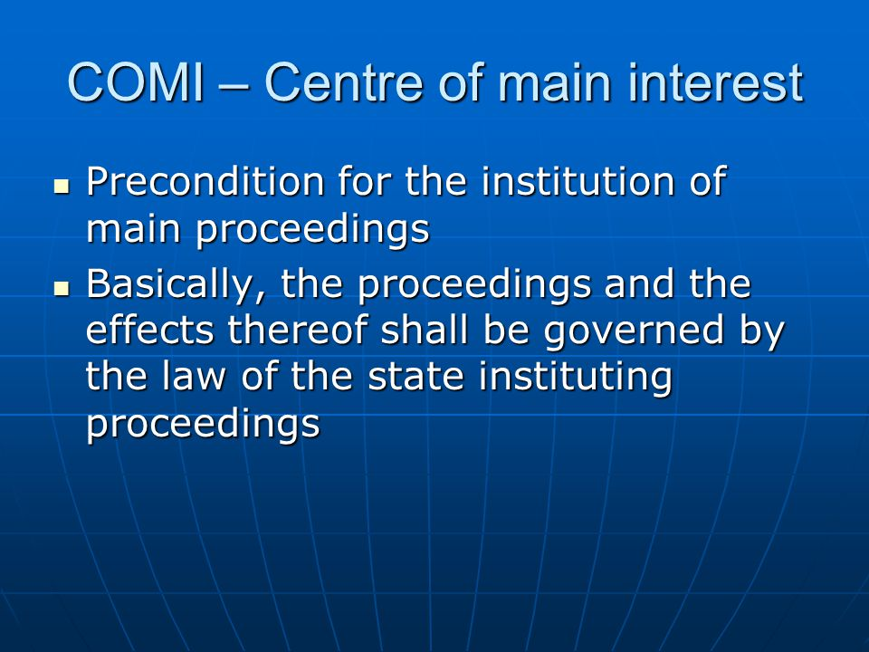 COMI – Centre of main interest Precondition for the institution of main proceedings Precondition for the institution of main proceedings Basically, th