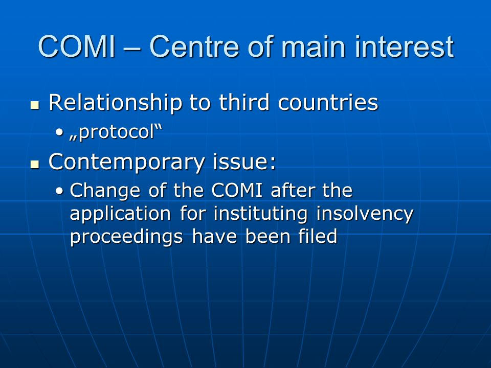 "COMI – Centre of main interest Relationship to third countries Relationship to third countries ""protocol""""protocol"" Contemporary issue: Contemporary i"