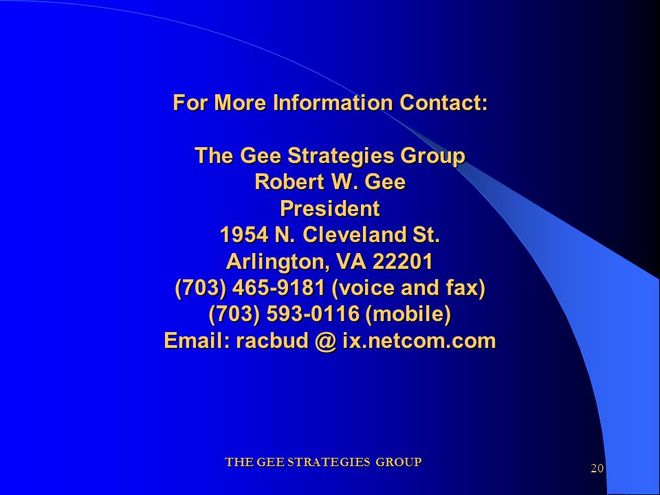 THE GEE STRATEGIES GROUP 20 For More Information Contact: The Gee Strategies Group Robert W.