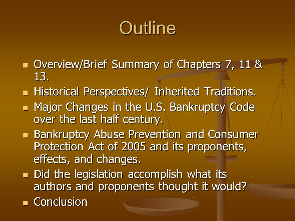 Outline Overview/Brief Summary of Chapters 7, 11 & 13. Overview/Brief Summary of Chapters 7, 11 & 13. Historical Perspectives/ Inherited Traditions. H