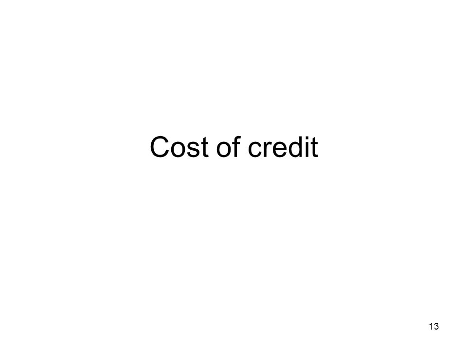 Cost of credit 13
