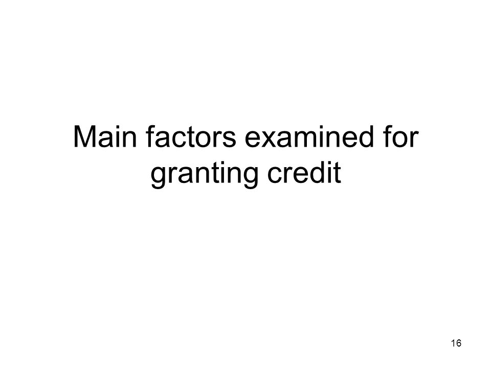 Main factors examined for granting credit 16