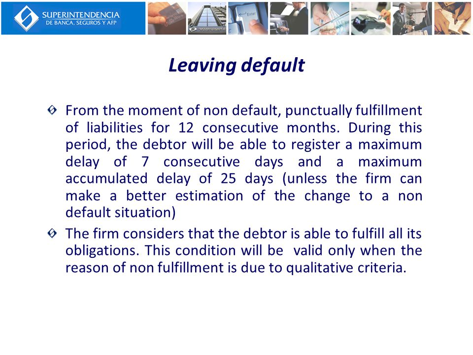Leaving default From the moment of non default, punctually fulfillment of liabilities for 12 consecutive months. During this period, the debtor will b