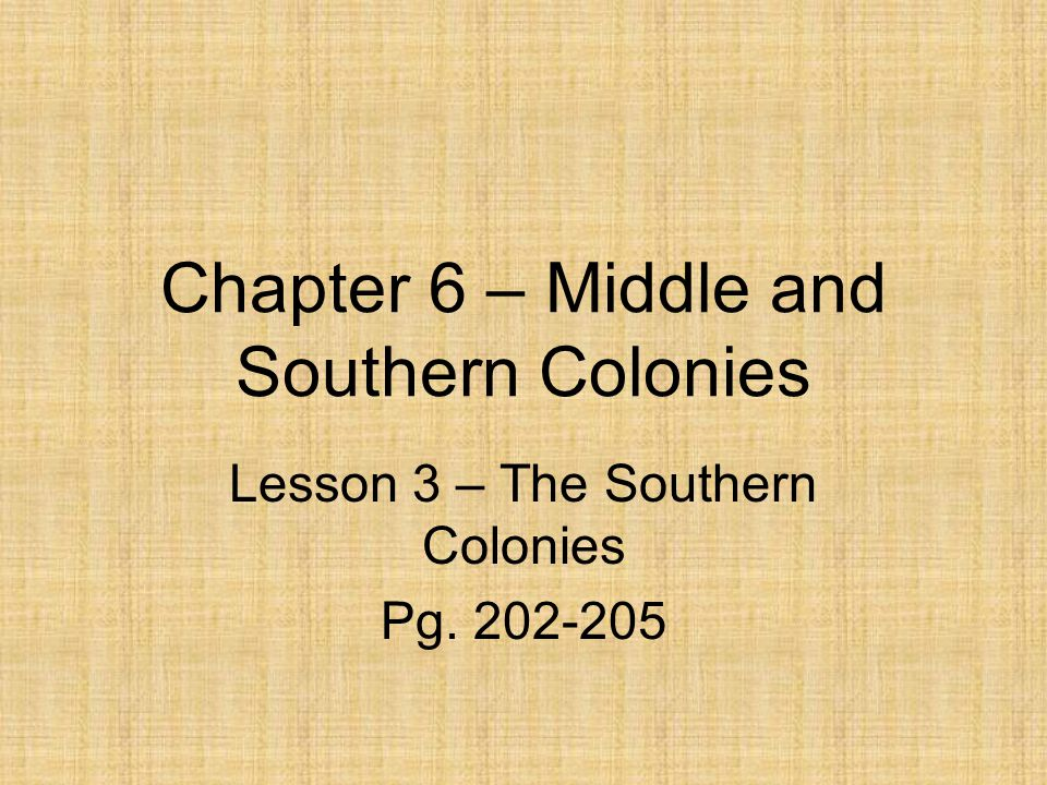 Chapter 6 – Middle and Southern Colonies Lesson 3 – The Southern Colonies Pg. 202-205