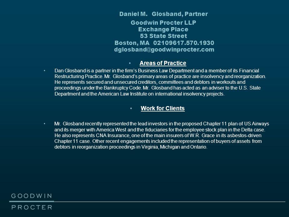 Daniel M. Glosband, Partner Goodwin Procter LLP Exchange Place 53 State Street Boston, MA 02109617.570.1930 dglosband@goodwinprocter.com Areas of Prac
