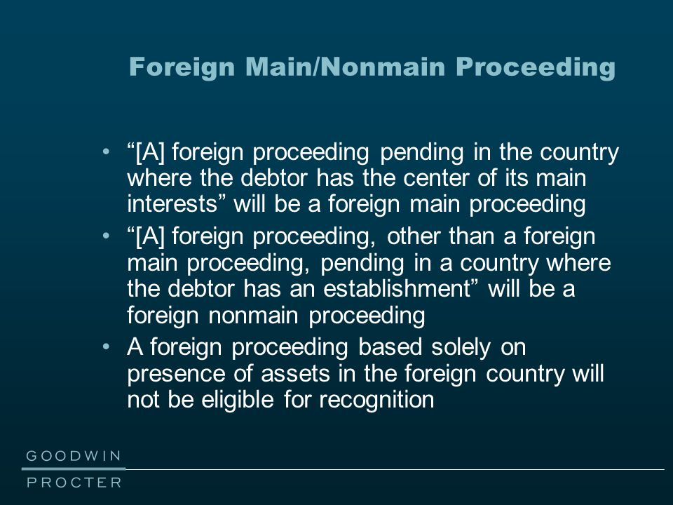 """Foreign Main/Nonmain Proceeding """"[A] foreign proceeding pending in the country where the debtor has the center of its main interests"""" will be a foreig"""