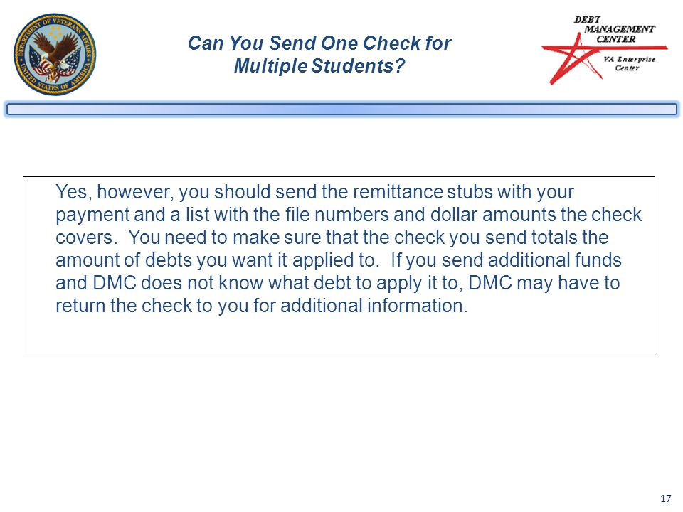 17 Can You Send One Check for Multiple Students? Yes, however, you should send the remittance stubs with your payment and a list with the file numbers