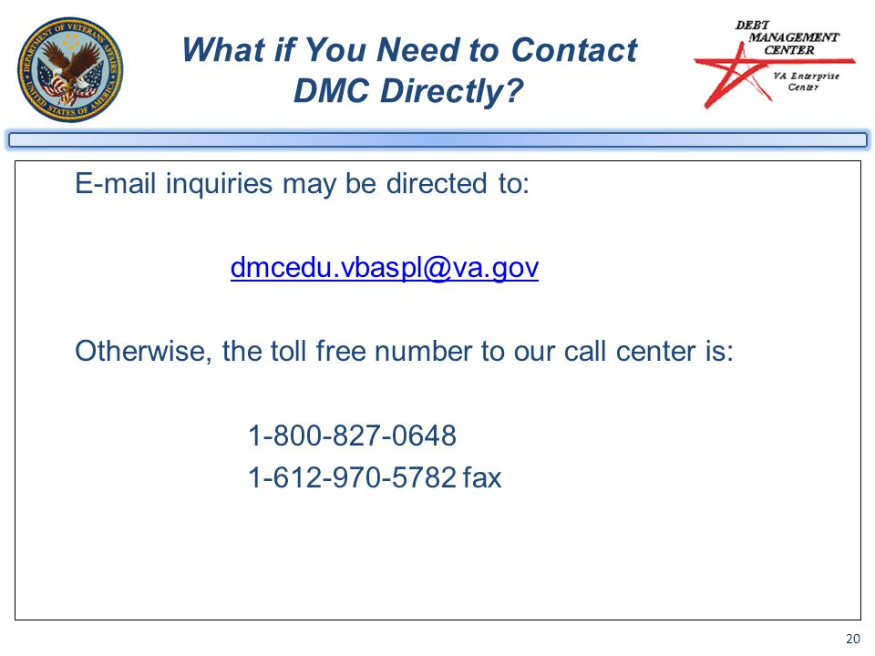 20 What if You Need to Contact DMC Directly? E-mail inquiries may be directed to: dmcedu.vbaspl@va.gov Otherwise, the toll free number to our call cen