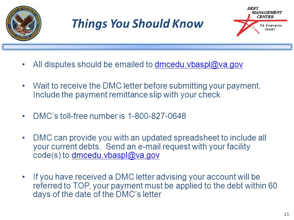 21 Things You Should Know All disputes should be emailed to dmcedu.vbaspl@va.govdmcedu.vbaspl@va.gov Wait to receive the DMC letter before submitting your payment.