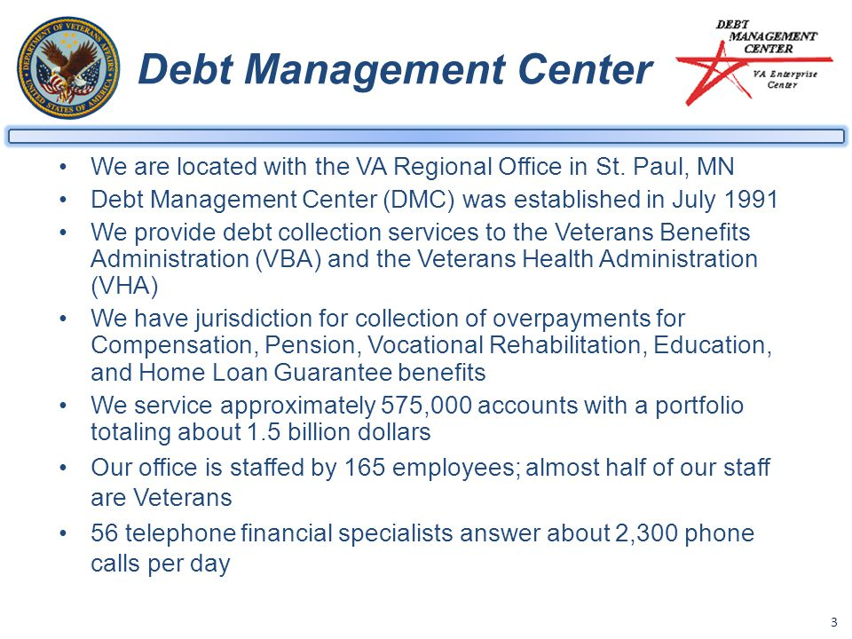 3 Debt Management Center We are located with the VA Regional Office in St.
