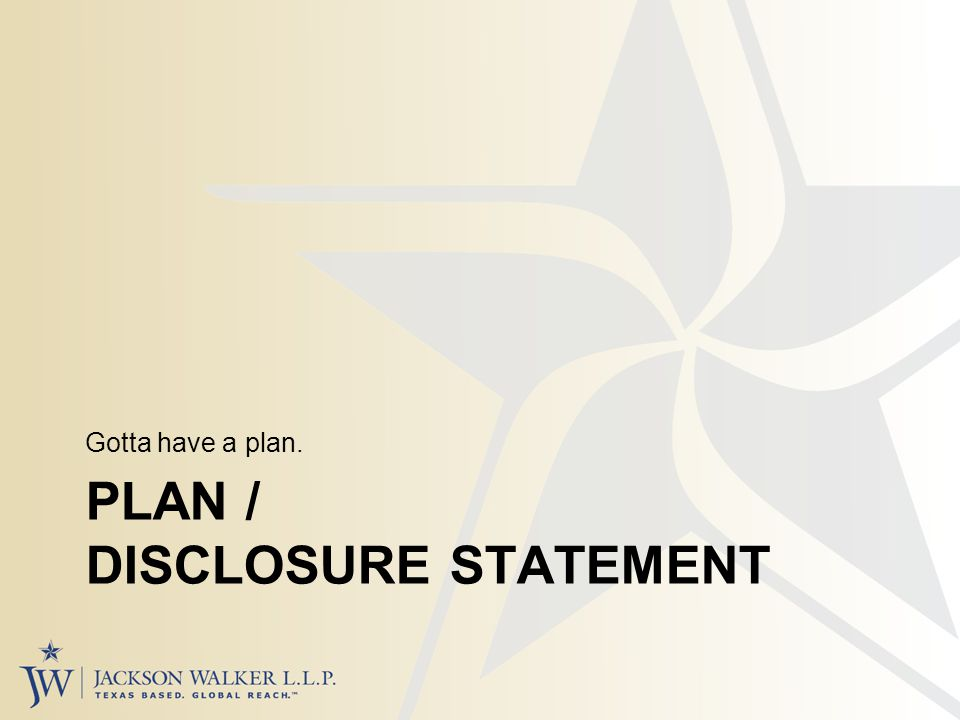 PLAN / DISCLOSURE STATEMENT Gotta have a plan.