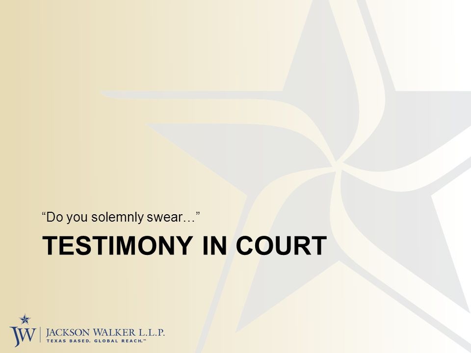 TESTIMONY IN COURT Do you solemnly swear…