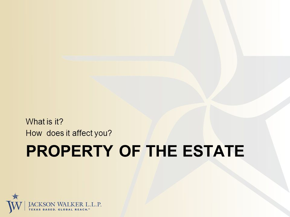 PROPERTY OF THE ESTATE What is it How does it affect you