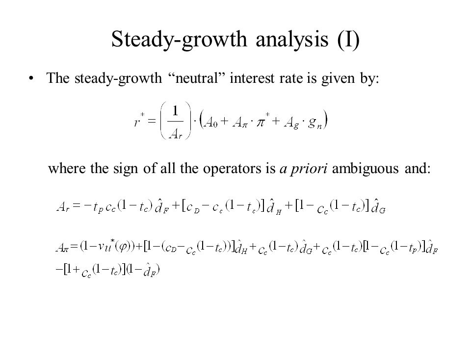 Steady-growth analysis (I) The steady-growth neutral interest rate is given by: where the sign of all the operators is a priori ambiguous and: where