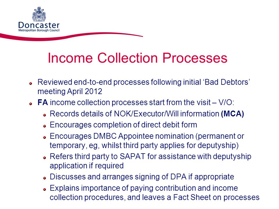 Income Collection Processes Reviewed end-to-end processes following initial 'Bad Debtors' meeting April 2012 FA income collection processes start from