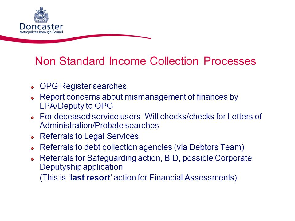 Non Standard Income Collection Processes OPG Register searches Report concerns about mismanagement of finances by LPA/Deputy to OPG For deceased servi