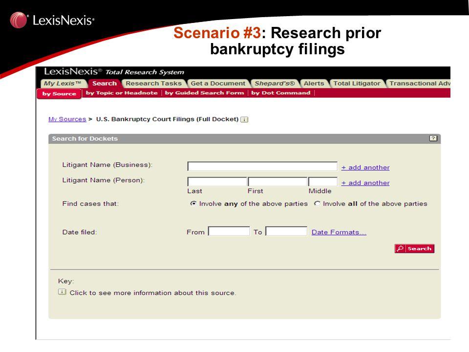 Scenario #3: Research prior bankruptcy filings Scenario #3: Research prior bankruptcy filings