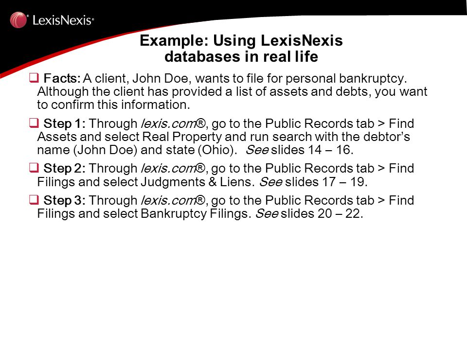 Example: Using LexisNexis databases in real life Example: Using LexisNexis databases in real life  Facts: A client, John Doe, wants to file for personal bankruptcy.