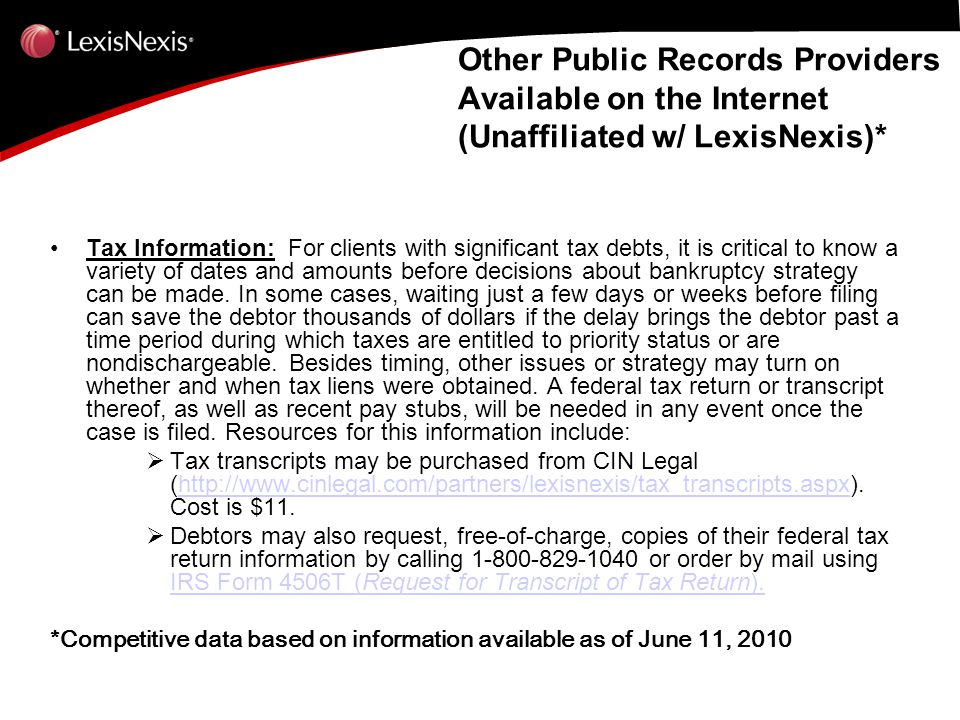 Other Public Records Providers Available on the Internet (Unaffiliated w/ LexisNexis)* Tax Information: For clients with significant tax debts, it is critical to know a variety of dates and amounts before decisions about bankruptcy strategy can be made.
