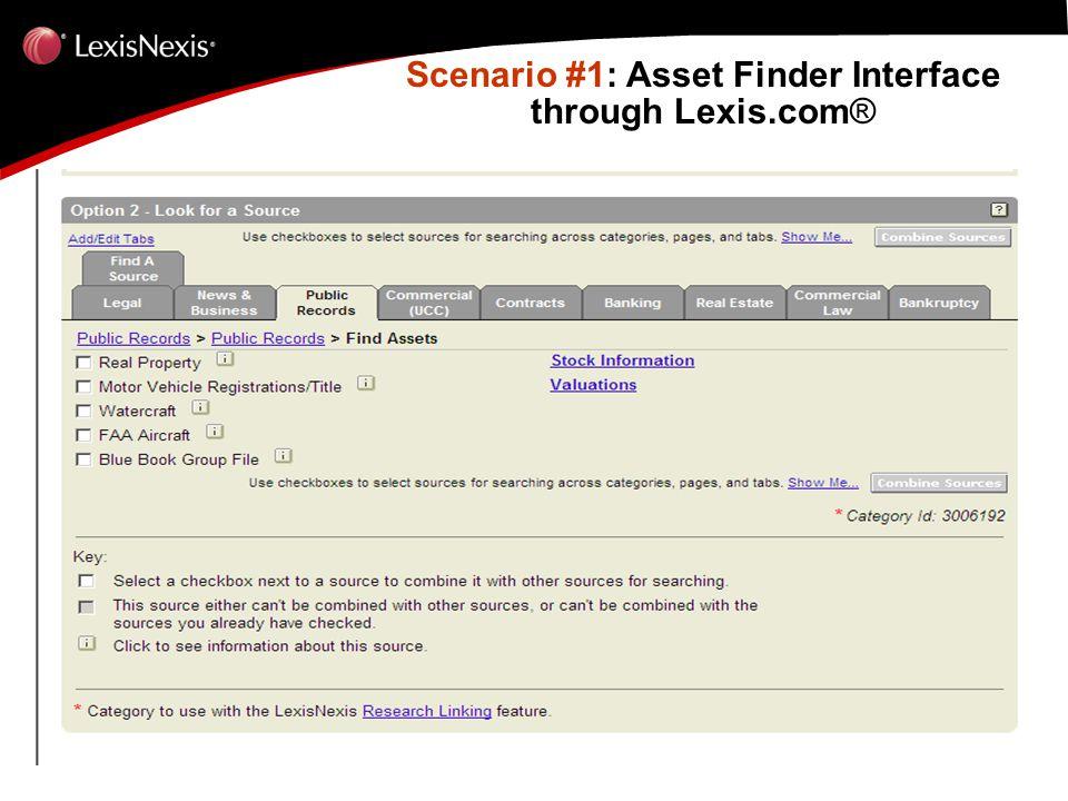 Scenario #1: Asset Finder Interface through Lexis.com ® Scenario #1: Asset Finder Interface through Lexis.com ®