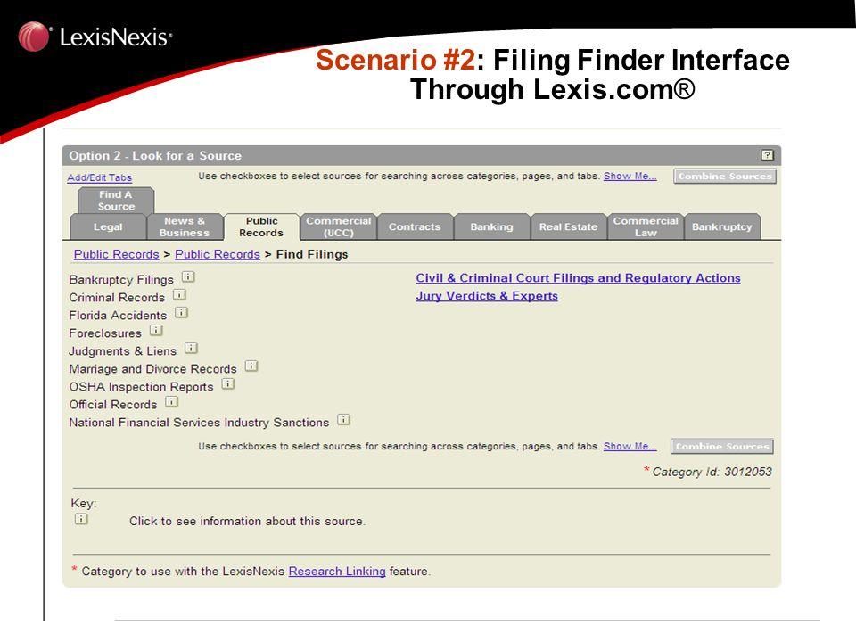 Scenario #2: Filing Finder Interface Through Lexis.com ® Scenario #2: Filing Finder Interface Through Lexis.com ®