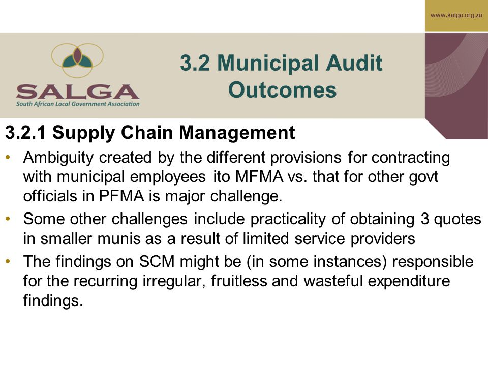 www.salga.org.za 3.2 Municipal Audit Outcomes 3.2.1 Supply Chain Management Ambiguity created by the different provisions for contracting with municipal employees ito MFMA vs.